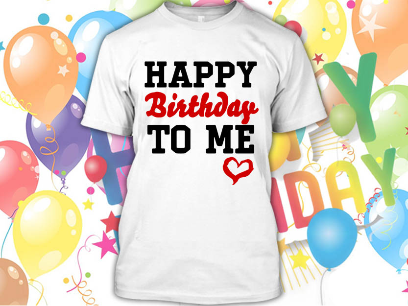 21fe088b6745 Happy Birthday To Me t-shirt - Frisk Ware T-Shirts   More